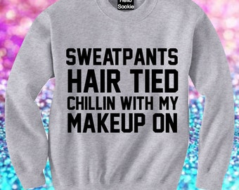 NEW* Sweatpants Hair Tied, Chillin With My Makeup On Sweater/Jumper.