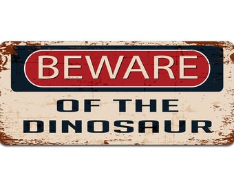Beware of the Dinosaur | Metal Sign | Vintage Effect