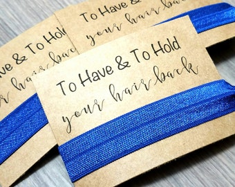 To Have & To Hold Your Hair Back | Bachelorette Party Favors | Bachelorette Party Hair Ties | Thank you Hair Tie Favors | Bridal Shower