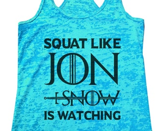 """Womens Burnout Tank Top """"Squat Like Jon Snow Is Watching"""" Game of Thrones Fitness  - Running Racerback Tank - Gift BB19"""