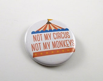 Not My Circus Not My Monkeys 1.75 inch Button, Pin, or Magnet