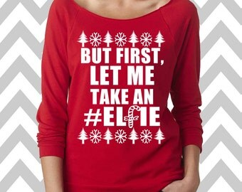 But First Let Me Take An Elfie Funny Christmas Sweater 3/4 Sleeve Oversized  sweatshirt Ugly Christmas Sweater Ugle Xmas Sweater #elfie