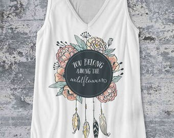 You belong among the Wild Flowers / Tank Top design Flower Feathers BoHo style tank - Ink Printed