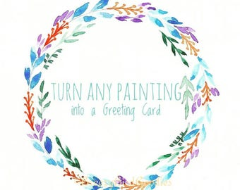 Custom Made Card, Turn Any Painting into a Greeting Card, Watercolour Prints, All Occasions Cards, Custom Message Cards, Custom Cards