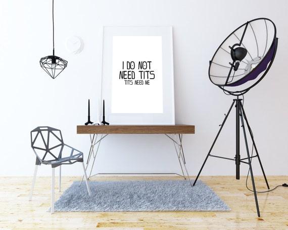 I Don t Need Tits. Tits Need Me. Digital Art, Printable Art, Letters, Decor, Motivation, Room decor, Tits,  Wall Print, Humor decor