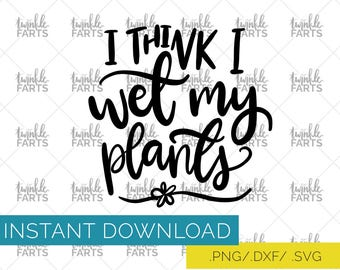 Wet my plants cut file, gardening SVG, use with Cricut & Silhouette, flower lover, Instant Download