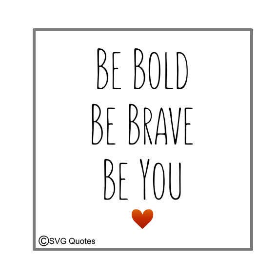 Svg Cutting File Be Bold Be Brave Be You Dxf For Cricut