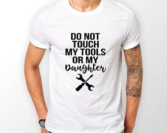 Don't Touch My Tool or My Daughter/Granddaughter, Fathers Day Gift, Dad Present, , Grandad Father Day gift, Mechanic, Construction, DIY Gift
