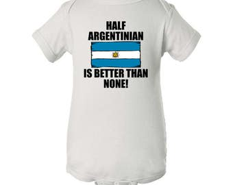 Half Argentinian Is Better Than None Baby Bodysuit