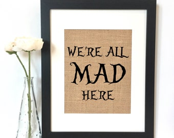 We're all mad here Alice in Wonderland Burlap Print  // Rustic Home Decor