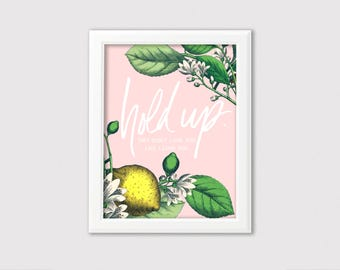 Hold Up Art Print // Beyonce Wall Art // Lemonade Wall Decor //Best Friend Love Art Print // Lemon Art Prints // Hand Lettered Home Decor