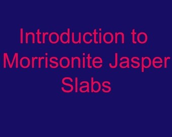 Introduction to Morrisonite Slabs