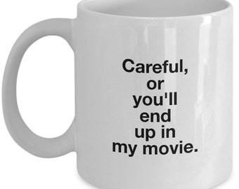 Careful or You'll End Up in My Movie - Gift Mug for Movie Makers and Film Directors