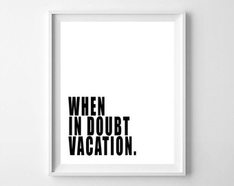 When in doubt vacation, vacation printable, vacation, office art, typography print, typography, motivation quote, office decor