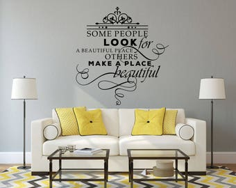 Some People Look For A Beautiful Place Others Make A Place Beautiful Home and Family Vinyl Wall Quote