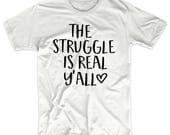 Southern Saying Shirts - Struggle is Real Shirt - Southern Shirts - Southern Tee - Country Shirt - Country Shirts - Southern Girl Shirt