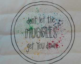 """Jute bag """"don't let the Muggles get you down"""", multi colored, hand painted"""