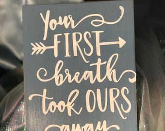 Your FIRST breath took OURS away - Hand-Painted Wood Sign