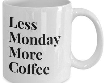 Funny Monday Coffee Mug - less Monday more coffee   - Unique gift mug for him, her, mom, dad, kids, husband, wife, boyfriend, men, women
