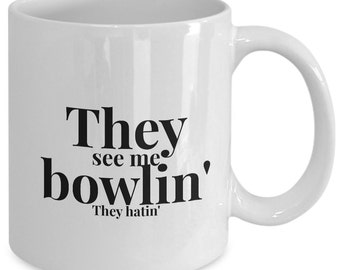 Bowling Gift Coffee Mug - They See Me Bowlin' They Hatin - Unique gift mug for Bowling Player