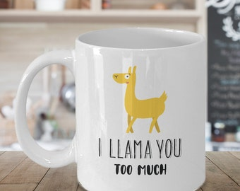 I Llama You Too Much / I love you Mug/ Cute Coffee Mug