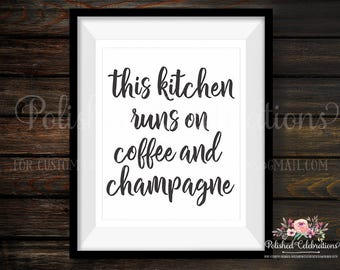 This Kitchen Runs On Coffee And Champagne / Kitchen Home Decor / Typography 8x10 Gift / Modern / Inspiration / Printable/ Farmhouse Wall Art