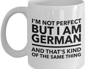 German Mug - I'm not perfect but I am German and that's kind of the same thing -  Coffee Mug - Unique Gift for German