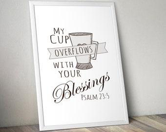 My Cup Overflows With Your Blessings - Psalms 23:5 • Printable Poster • Bible Verses • Bible Quotes • Signs • 4x6, 5x7, 8x10, 11x14, 24x36