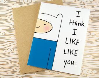 I think I LIKE LIKE you - Finn - Adventure Time - Cute Greeting Card