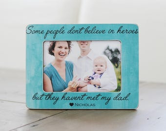 Father's Day GIFT, Gift for Dad, Some People Don't Believe in Heroes Quote, Personalized Picture Frame, Dad GIFT, Fathers Day