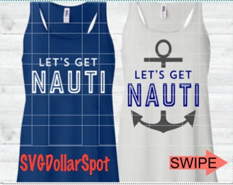 Let's Get Nauti SVG - Summer SVG - Cruise Wear File - Silhouette File - Cut File