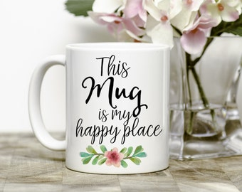 Funny Mug - Coffee Lovers Gift - This Mug Is My Happy Place
