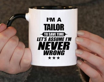 I'm a Tailor to Save Time Let's assume I'm Never Wrong, Tailor Gift, Tailor Birthday, Tailor Mug, Tailor , ,
