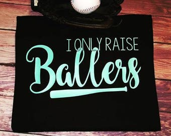 SALE!! I only raise Ballers, Ball mom, baseball mom, baller mom