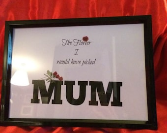 "Framed mothers day Gift ""The flower I would have picked"" (mum, present, A4, rose)"
