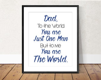 Father's Day Digital Print Dad to the World You are Just One Man But to Me You are the World Gift Special Dad Quote Last minute DIY Gift