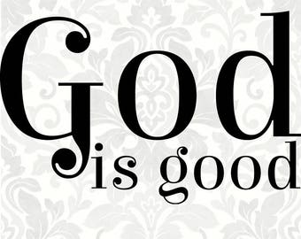 God Is Good (SVG, PDF, Digital File Vector Graphic)