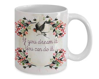 IF YOU DREAM It~Coffee Mug~Gift Mug~ 11 oz.~Cute Breakfast Mug~Cafe Cups~Gift For Friend~Unique Christmas Present~Novelty Mug