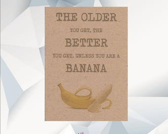 The Older You Get The Better You Get Unless You are A Banana / Funny Birthday Card / Funny Birthday Cards / Funny Card For Friend /