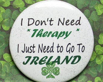 """Ireland is Therapy Pinback Button 2-1/4"""" Round with Removable Magnet on Back Celtic Shamrock"""