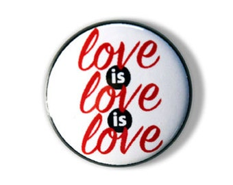 Love is Love is Love Pinback Button, Magnet, Zipper Pull, or Keychain