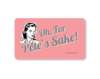 Oh for Pete's Sake Kitchen Magnet. Kitchen Humor. Housewarming gift. Hostesses Gift. Secret Santa Gift. Stocking Stuffer. Midwest humor.