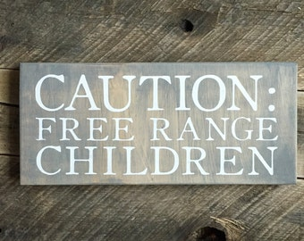 Caution: Free range children  gray stain painted wood sign funny sign play room kids room decor gift for friend girlfriend mom caution sign