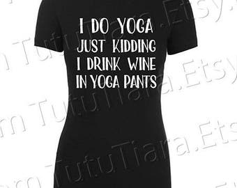 I Do Yoga Just Kidding I Drink Wine in Yoga Pants Shirt Graphic Tee Black and White T-shirt for women