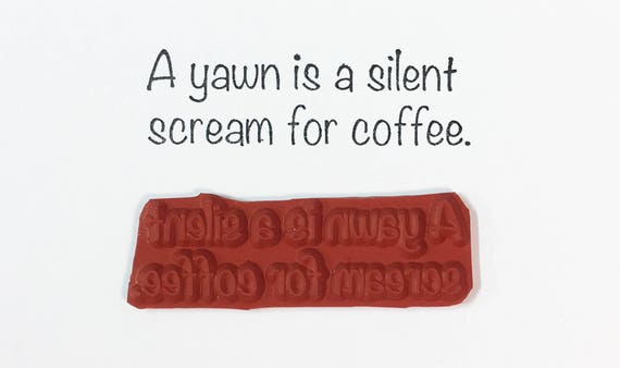 A Yawn Is A Silent Scream For Coffee - Altered Attic Rubber Stamp - Funny Caffeine Humor Quote Greeting - Art Craft Scrapbook Mixed Media