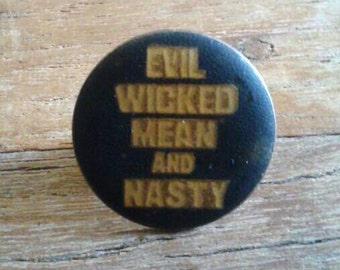 """1980's """"Evil Wicked Mean And Nasty"""" Pinback Button"""