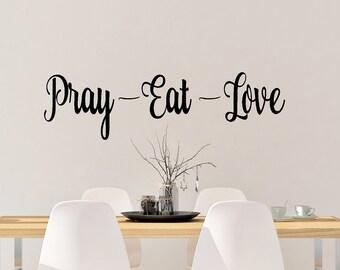 Pray Eat Love - Vinyl Decal - Prayer - Family - Dining Room - Home Decor - Decals - Vinyl Sticker - Wall Decor - Decor - Stickers
