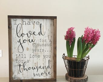 I have loved you sign, thousand years, romantic sign, wood sign, wood wall decor, wooden sign, framed sign, fixer upper style sign,