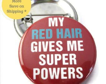 My red hair gives me Super Powers Pinback Button Badge, pins for backpacks, Pinback Button gift, Button OR Magnet - 1.5″ (38mm)