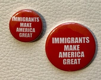 IMMIGRANTS make AMERICA GREAT pin or magnet